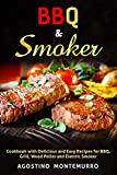 BBQ & Smoker: Cookbook with Delicious and Easy Recipes for BBQ, Grill, Wood Pellet and Electric Smoker