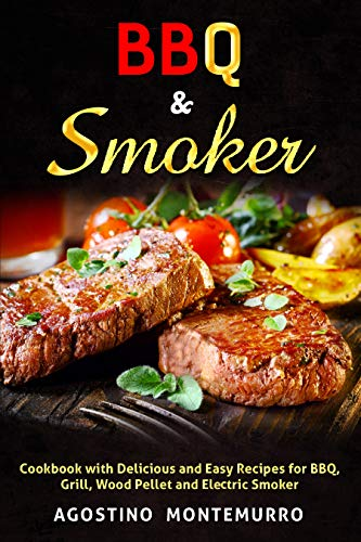 BBQ & Smoker: Cookbook with Delicious and Easy Recipes for BBQ, Grill, Wood Pellet and Electric Smoker (English Edition)