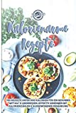 Kalorienarme Rezepte: 190 Rezepte unter 500 Kalorien für ein gesundes Mittag- & Abendessen - Effektiv Abnehmen mit Kalorien zählen & ausgewogener Ernährung