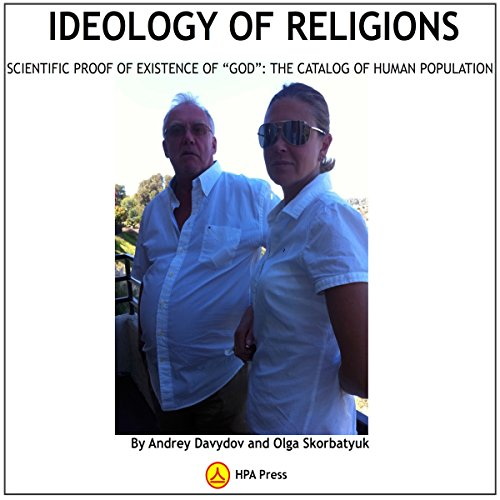 "Ideology of Religions: Scientific Proof of Existence of ""God"": The Catalog of Human Population cover art"