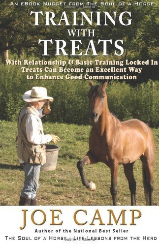 Training with Treats: With Relationship & Basic Training Locked in Treats Can Become an Excellent Way to Enhance Good Communication: Another eBook Nugget from the Soul of a Horse (Paperback) - Common