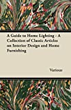 A Guide to Home Lighting - A Collection of Classic Articles on Interior Design and Home Furnishing