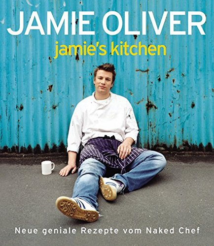Jamie\'s Kitchen: Neue geniale Rezepte vom Naked Chef