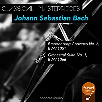 Classical Masterpieces - Johann Sebastian Bach: Brandenburg Concerto No. 6 & Orchestral Suite No. 1