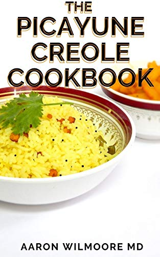 THE PICAYUNE CREOLE COOKBOOK: The Essential Guilde on Picayune Creole Cookbook (English Edition)