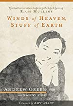 Winds of Heaven, Stuff of Earth: Spiritual Conversations Inspired by the Life and Lyrics of Rich Mullins