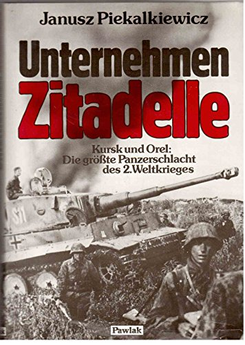 Unternehmen Zitadelle. Kursk und Orel: Die größte Panzerschlacht des 2. Weltkrieges