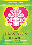 The Fiery Heart: Discovering the Source of Divine Wisdom (Teaching of the Heart)