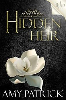 Hidden Heir: A Hidden Novel (The Hidden Saga Book 10) by [Amy Patrick ]