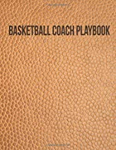 Basketball Coach Playbook: Organizer Notebook for Coaches Featuring Calendar, Roster, Game Stats, Notes and Blank Play Design Court Pages (Ball Texture)