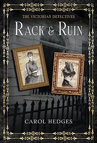 Rack & Ruin (The Victorian Detectives Book 4) by [Carol Hedges]