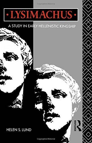 Lysimachus: A Study in Early Hellenistic Kingship by Dr Helen S Lund (1992-10-08)