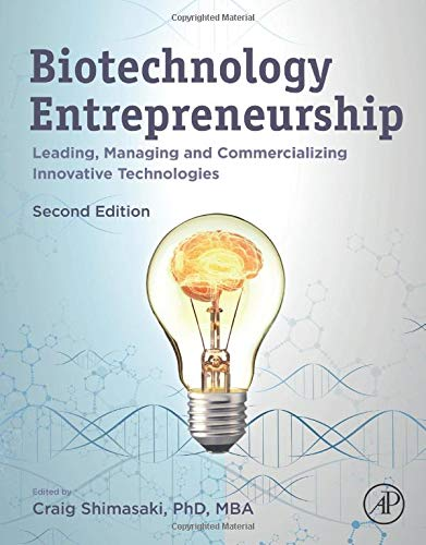Biotechnology Entrepreneurship: Leading, Managing and Commercializing Innovative Technologies