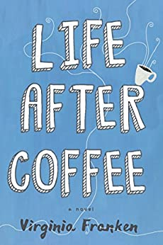 Life After Coffee by [Virginia Franken]