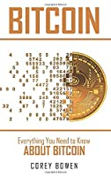 Bitcoin: Everything You Need to Know About Bitcoin
