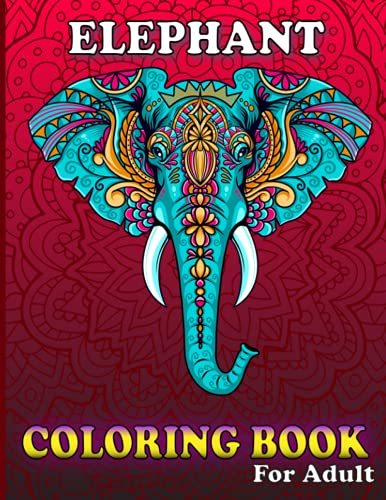 ELEPHANT COLORING BOOK FOR ADULT: An Adult Coloring Book Featuring Beautiful 40 Mandala Style Elephant and Wildlife for Stress R