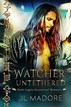 Watcher Untethered: Dark Angels Paranormal Romance (Watcher of the Gray Book 1) by [JL Madore]