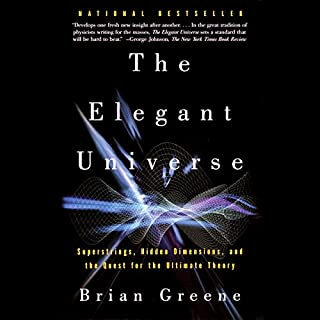 The Elegant Universe     Superstrings, Hidden Dimensions, and the Quest for the Ultimate Theory              Written by:                                                                                                                                 Brian Greene                               Narrated by:                                                                                                                                 Erik Davies                      Length: 15 hrs and 36 mins     18 ratings     Overall 4.7