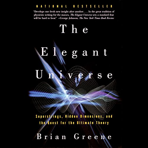 The Elegant Universe     Superstrings, Hidden Dimensions, and the Quest for the Ultimate Theory              De :                                                                                                                                 Brian Greene                               Lu par :                                                                                                                                 Erik Davies                      Durée : 15 h et 36 min     2 notations     Global 5,0