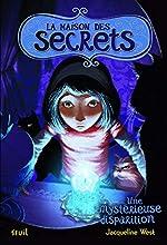 Une mystérieuse disparition. La Maison des secrets, tome 4 (4) de Jacqueline West