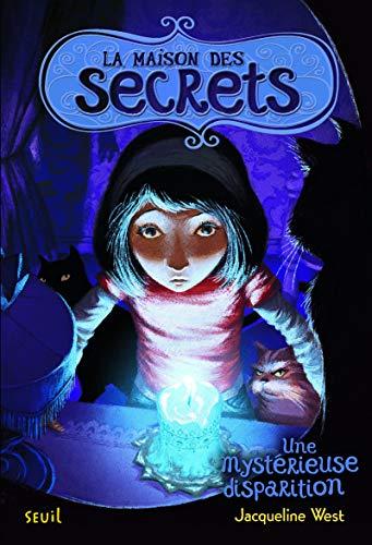 Une mystérieuse disparition. La Maison des secrets, tome 4 (4)