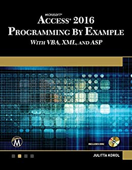 ACCESS 2016 PROGRAMMING BY EXAMPLE: with VBA, XML, and ASP by [Julitta Korol]