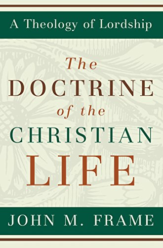 The Doctrine of the Christian Life (A Theology of Lordship) (English Edition)