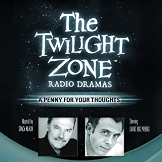 A Penny for Your Thoughts     The Twilight Zone Radio Dramas              By:                                                                                                                                 George Clayton Johnson                               Narrated by:                                                                                                                                 David Eigenberg                      Length: 39 mins     27 ratings     Overall 4.4