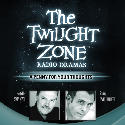 A Penny for Your Thoughts     The Twilight Zone Radio Dramas              De :                                                                                                                                 George Clayton Johnson                               Lu par :                                                                                                                                 David Eigenberg                      Durée : 39 min     Pas de notations     Global 0,0