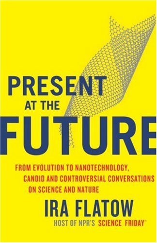 Download Present At The Future: From Evolution To Nanotechnology, Candid And Controversial Conversations On Science And Nature 