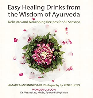 Easy Healing Drinks from the Wisdom of Ayurveda: Delicious and Nourishing Recipes for All Seasons