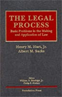 The Legal Process: Basic Problems in the Making and Application of Law (University Casebook Series)