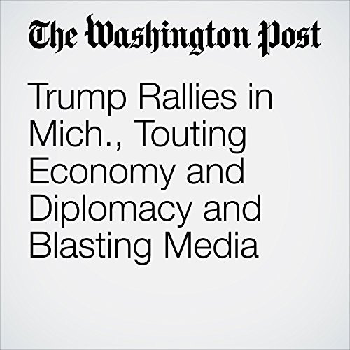 Trump Rallies in Mich., Touting Economy and Diplomacy and Blasting Media copertina