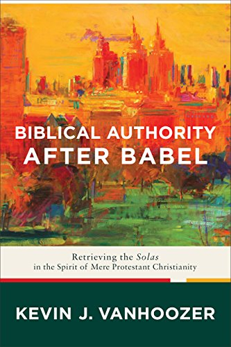 Biblical Authority after Babel: Retrieving the Solas in the Spirit of Mere Protestant Christianity (English Edition)