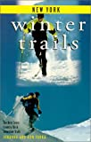 Winter Trails New York: The Best Cross-Country Ski & Snowshoe Trails (Winter Trails Series)