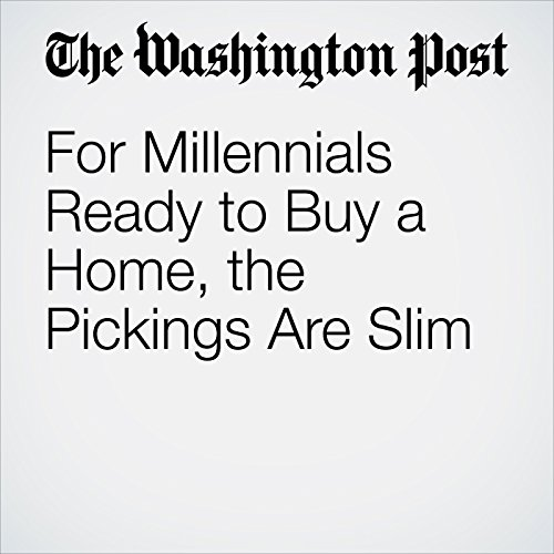 For Millennials Ready to Buy a Home, the Pickings Are Slim copertina