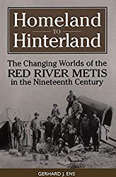 Homeland to Hinterland: The Changing Worlds of the Red River Metis in the Nineteenth Century