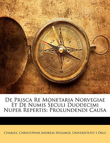 de Prisca Re Monetaria Norvegiae Et de Numis Seculi Duodecimi Nuper Repertis: Prolundendi Causa