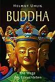 Buddha - Die Wege des Erleuchteten - Helmut Uhlig