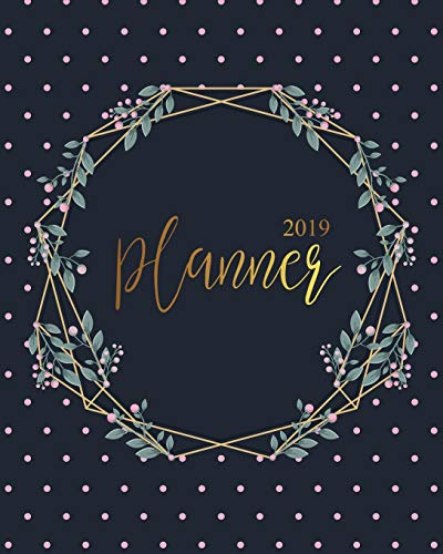 2019 Planner: Daily Weekly Monthly Calendar Planner - For Academic Agenda Schedule Organizer Logbook and Journal Notebook Planners With To To List - Black Gold Dot Floral Cover