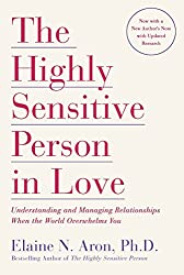 The Highly Sensitive Person in Love: Understanding and Managing Relationships When the World Overwhelms You by Elaine N. Aron