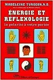 ENERGIE ET REFLEXOLOGIE - La polarité à votre portée de Madeleine Turgeon ( 1 janvier 1990 )