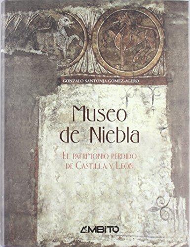 Museo de niebla. el patrimonio perdido de Castilla y León de Gonzalo Santonja Gomez-Agero (28 abr 2005) Tapa dura