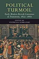 Political Turmoil: Early Modern British Literature in Transition, 1623–1660: Volume 2 (Early Modern Literature in Transition)