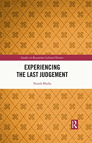 Experiencing the Last Judgement (Studies in Byzantine Cultural History) (English Edition)