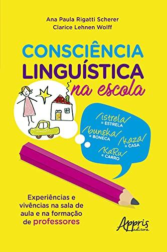 Consciência Linguística na Escola: Experiências e Vivências na Sala de Aula e na Formação de Professores