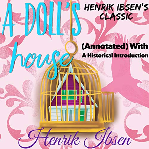 Henrik Ibsen's Classic: A Doll's House (Annotated) with a Historical Introduction cover art