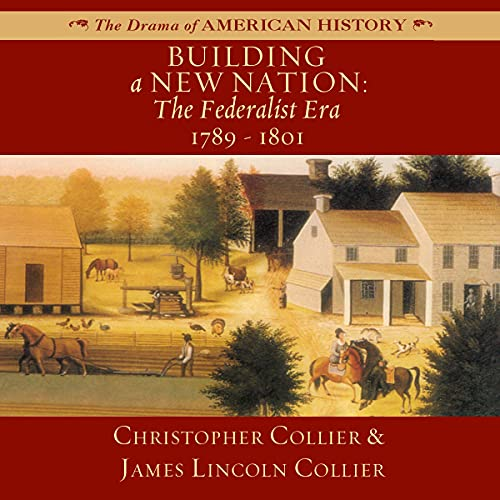 Building a New Nation: The Federalist Era: 1789-1801 Audiobook By James Lincoln Collier, Christopher Collier cover art
