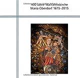 400 Jahre Wallfahrtskirche Maria Oberdorf 1615-2015: Bilder, Geschichte und Fakten - Urban Fink