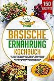 Basische Ernährung Kochbuch: Die 150 effektivsten Rezepte gegen Übersäuerung und zur Entgiftung des Körpers. Lecker basisch kochen zum Ausgleich des...